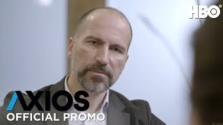 AXIOS On HBO: Uber CEO Dara Khosrowshahi (Season 2 Episode 8 Promo) | HBO