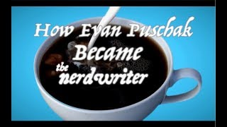 How Evan Puschak Became The Nerdwriter
