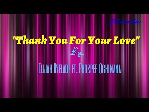 Thank You For Your Love By Elijah Ayelade Ft Prosper Ochimana