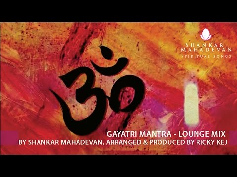 Gayatri Mantra - Lounge Mix by Shankar Mahadevan, Arranged & Produced by Ricky Kej