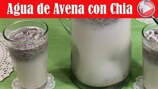 Agua De Avena Con Chia Agua Fresca Saludable Recetas En Casayfamiliatv Youtube