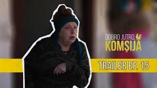 DOBRO JUTRO KOMŠIJA (NOVA SERIJA) - 15 EPIZODA TRAILER