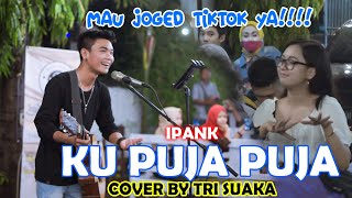 Download KU PUJA PUJA - IPANK (LIRIK) COVER BY TRI SUAKA DI MENOEWA KOPI JOGJA