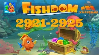Fishdom level 2921-2925 (iOS, Android)