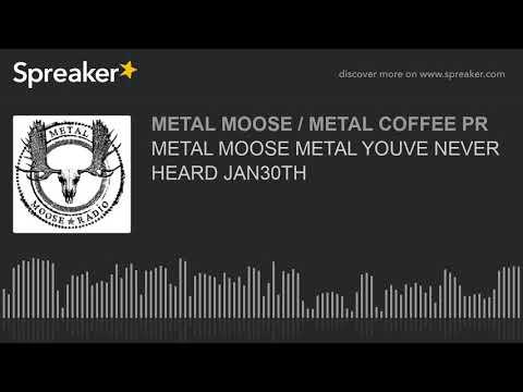 METAL MOOSE METAL YOUVE NEVER HEARD JAN30TH