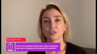 Covid-19 Pandemi Sürecinde Doğum Yapacak Annelere Öneriler // Prof.  Dr.  Berfu DEMİR
