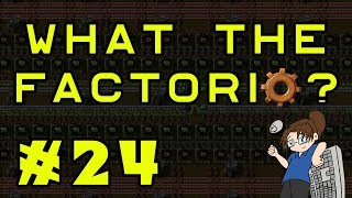 What The Factorio?!? - Bob's & Angel's Mods - Ep 24