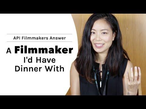 API Filmmakers Answer: A Filmmaker I'd Have Dinner With