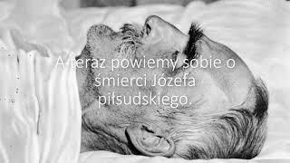Józef Piłsudski jego Panowanie oraz śmierć.
