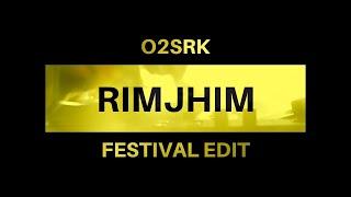 O2SRK - RIMJHIM [FESTIVAL EDIT]