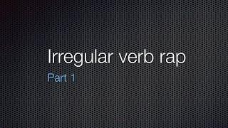 Irregular Verb Rap Part 1