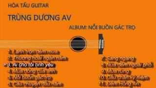 Hoa Tau Guitar - Noi Buon Gac Tro - Trung Duong AV