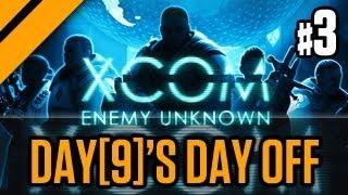 Day[9]'s Day Off - XCOM Enemy Unknown P3