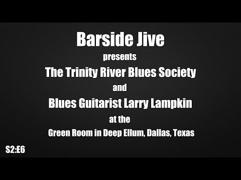 S2:E6 The Trinity River Blues Society with Special Guest Larry Lampkin