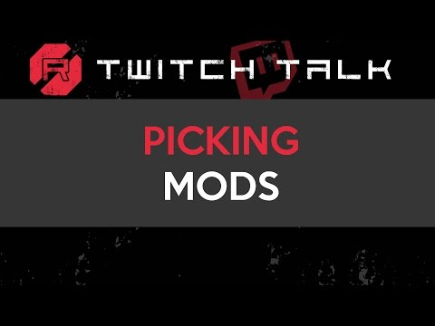 Twitch Talk - Picking Mods
