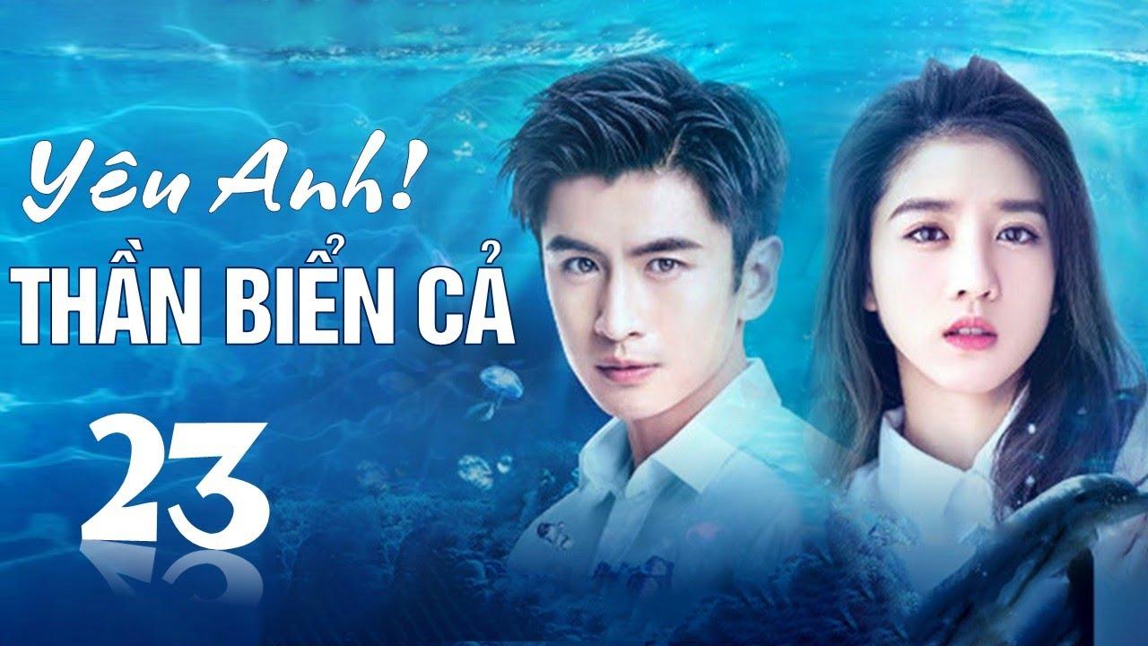 Phim tình yêu lãng mạn cực hay 2020 | Yêu Anh ! Thần Biển Cả – Tập 23 ( Thuyết Minh )
