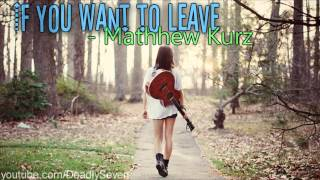If You Want to Leave - Matthew Kurz [Lyrics + DL]