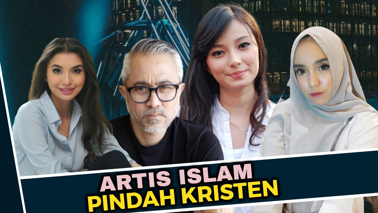 7 Artis Islam Yang Pindah Ke Agama Kristen Youtube