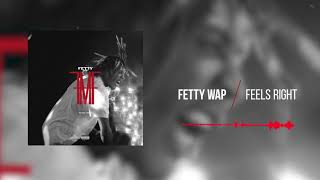 Fetty Wap - Feels Right  [Official Audio]