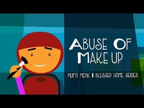 Abuse Of Makeup | Mufti Menk | Blessed Home Series