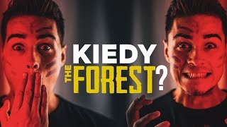 KIEDY THE FOREST ?!