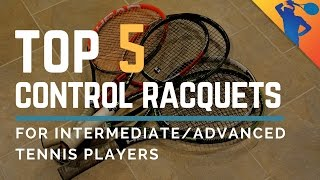 Top 5 Best Control Tennis Racquets for Intermediate/Advanced Players