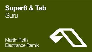 Super8 & Tab - Suru (Martin Roth Electrance Remix) [2007]