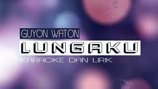 [2.08 MB] LUNGAKU - GUYON WATON KAROKE DAN LIRIK TERBARU 2018