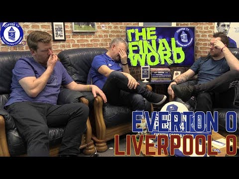 Everton 0-0 Liverpool | The Final Word