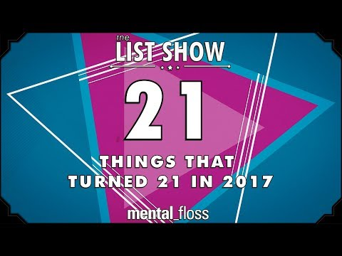 21 Things that Turned 21 This Year (2017) - mental_floss List Show Ep. 523