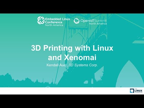 3D Printing with Linux and Xenomai - Kendall Auel, 3D Systems Corp