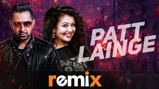 Patt Lainge (Remix) | Gippy Grewal | Neha Kakkar | Latest Punjabi Songs 2019