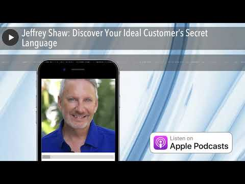 Jeffrey Shaw: Discover Your Ideal Customer's Secret Language