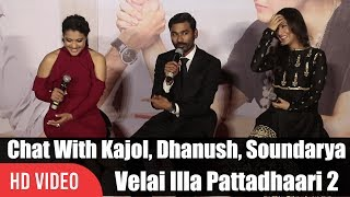 Chit Chat With Kajol, Dhanush And Soundarya Rajinikanth | Velai Illa Pattadhaari 2 Trailer Launch