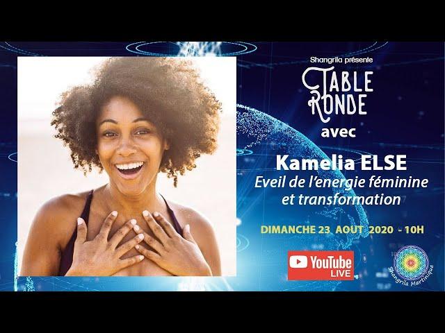 Éveil de l'énergie féminine et transformation,Table Ronde avec Kamelia ELSE :