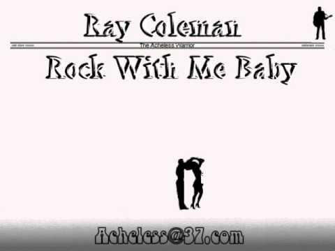 Ray Coleman - Rock With Me Baby