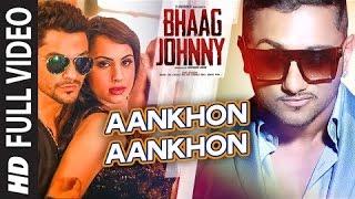 Aankhon Aankhon Lyrics 'BHAAG JOHNNY' Full Song Yo Yo Honey Singh