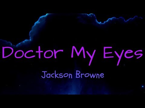 Doctor My Eyes - Jackson Browne ( lyrics )