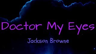 Video Doctor My Eyes - Jackson Browne ( lyrics ) download MP3, 3GP, MP4, WEBM, AVI, FLV November 2018