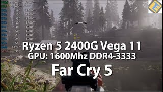 Ryzen 5 2400G Overclocked Far Cry 5 GPU@1600Mhz DDR4-3333 720p-1080p