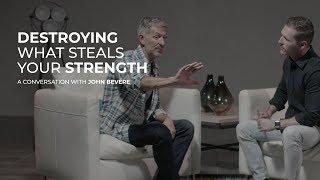 Destroying What Steals Your Strength | John Bevere & Kyle Winkler