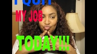 I QUIT MY JOB TODAY!!!!!!!!!!