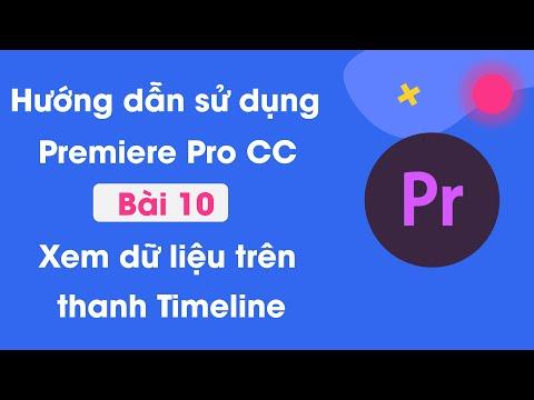 Hướng dẫn sử dụng Premiere Pro CC cơ bản | Bài 10: Xem dữ liệu trên thanh Timeline