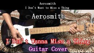 Aerosmith I Don't Wanna Miss a Thing Guitar Cover