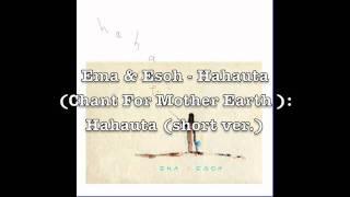 Ema & Esoh - Hahauta (Chant For Mother Earth): Hahauta (short ver.)