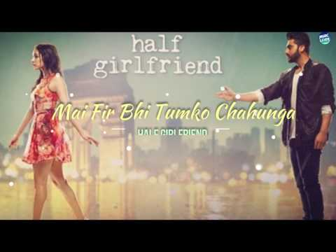 Mein phir bhi thumko chahunga lyrical video lyrics cover song hindi | half girlfriend film