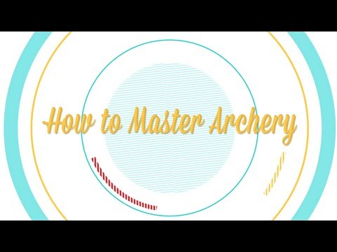 How to Master Archery -- Be More Interesting (Pt. 6 of 8)