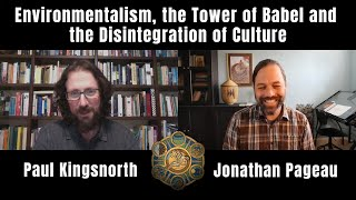 Environmentalism, the Tower of Babel and the Disintegration of Culture | with Paul Kingsnorth