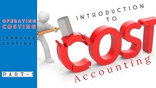 Cost Accounting INTRODUCTION | Cost Accounting lectures for b.com | part 1 of 2 | operting costing |