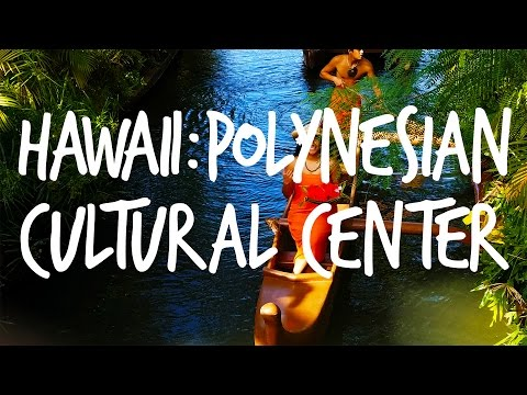 Hawaii: Polynesian Cultural Center